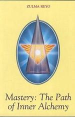 Mastery - the Path of Inner Alchemy Zulma Reyo